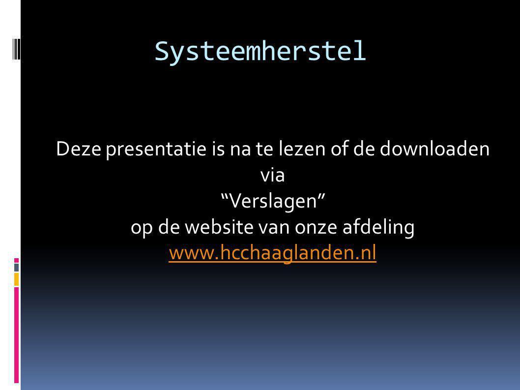 """Systeemherstel Deze presentatie is na te lezen of de downloaden via """"Verslagen"""" op de website van onze afdeling www.hcchaaglanden.nl www.hcchaaglanden"""