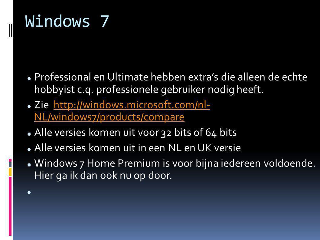 Windows 7 Professional en Ultimate hebben extra's die alleen de echte hobbyist c.q. professionele gebruiker nodig heeft. Zie http://windows.microsoft.