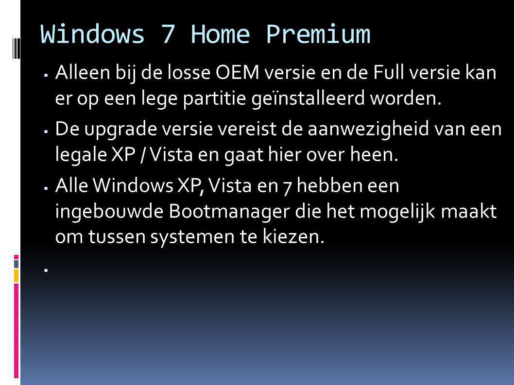 Windows 7 Home Premium  Alleen bij de losse OEM versie en de Full versie kan er op een lege partitie geïnstalleerd worden.  De upgrade versie vereis