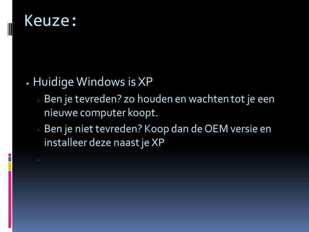 Keuze:  Huidige Windows is XP  Ben je tevreden.