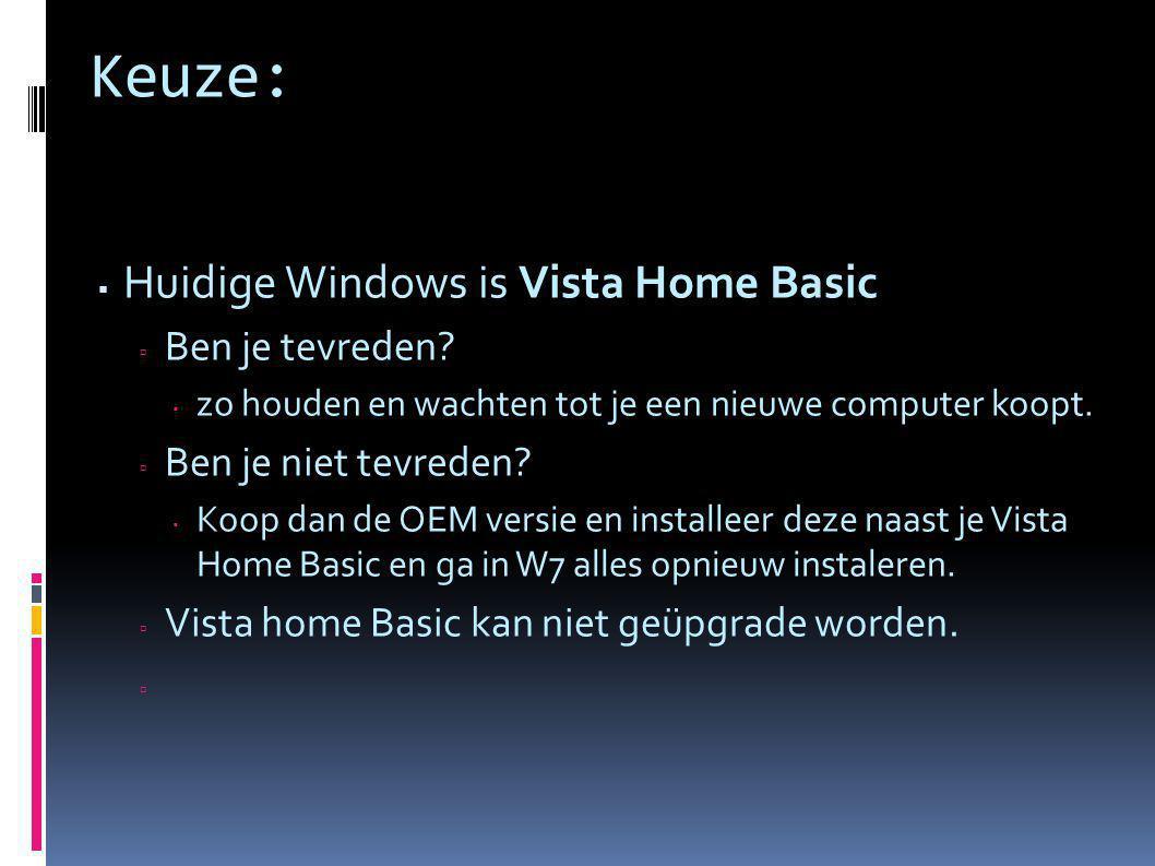 Keuze:  Huidige Windows is Vista Home Premium  Ben je tevreden.
