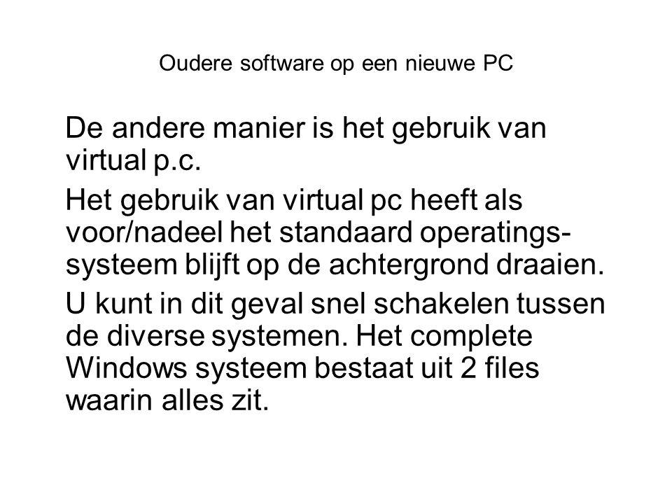 Oudere software op een nieuwe PC De andere manier is het gebruik van virtual p.c.