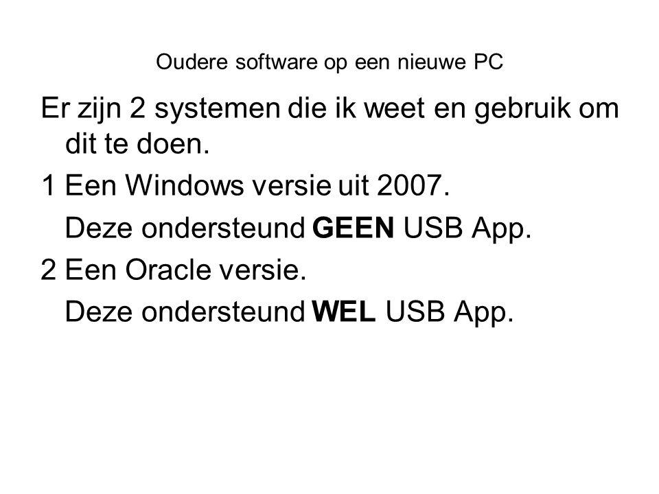 Oudere software op een nieuwe PC Er zijn 2 systemen die ik weet en gebruik om dit te doen.