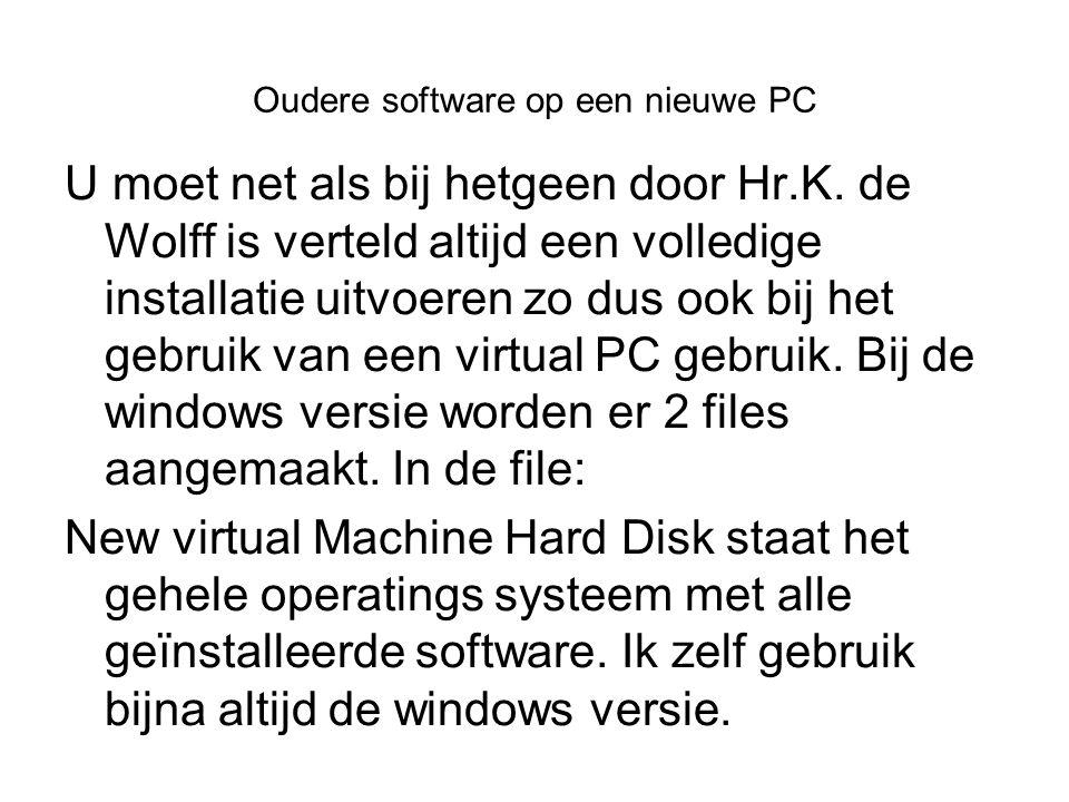 Oudere software op een nieuwe PC U moet net als bij hetgeen door Hr.K.