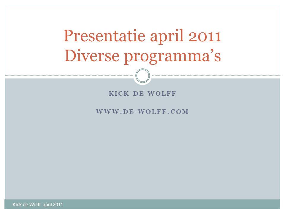 KICK DE WOLFF WWW.DE-WOLFF.COM Presentatie april 2011 Diverse programma's Kick de Wolff april 2011