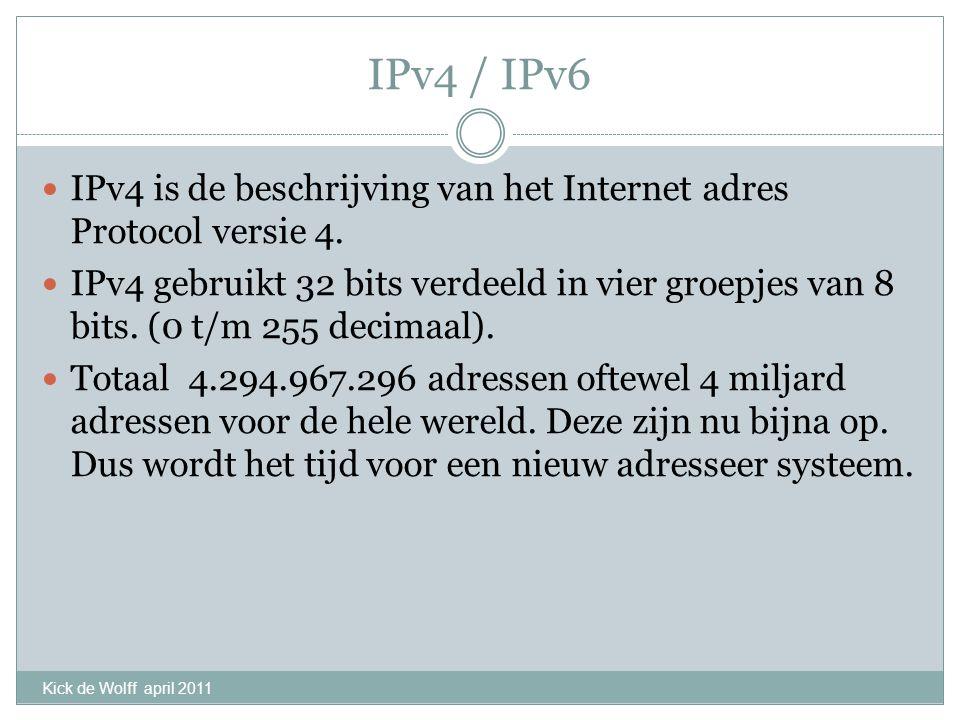 IPv4 / IPv6 IPv4 is de beschrijving van het Internet adres Protocol versie 4. IPv4 gebruikt 32 bits verdeeld in vier groepjes van 8 bits. (0 t/m 255 d
