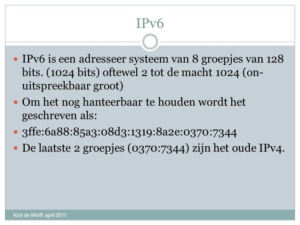 IPv6 IPv6 is een adresseer systeem van 8 groepjes van 128 bits. (1024 bits) oftewel 2 tot de macht 1024 (on- uitspreekbaar groot) Om het nog hanteerba