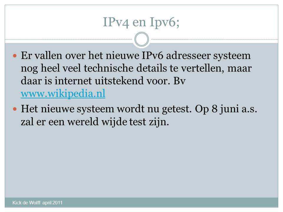 IPv4 en Ipv6; Er vallen over het nieuwe IPv6 adresseer systeem nog heel veel technische details te vertellen, maar daar is internet uitstekend voor. B