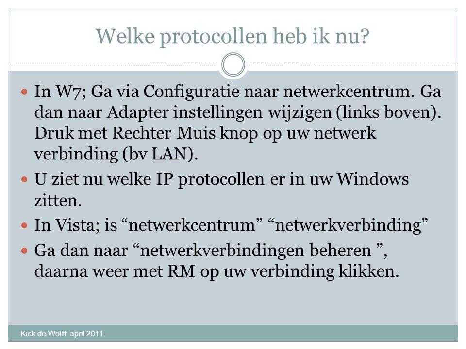 Welke protocollen heb ik nu? In W7; Ga via Configuratie naar netwerkcentrum. Ga dan naar Adapter instellingen wijzigen (links boven). Druk met Rechter