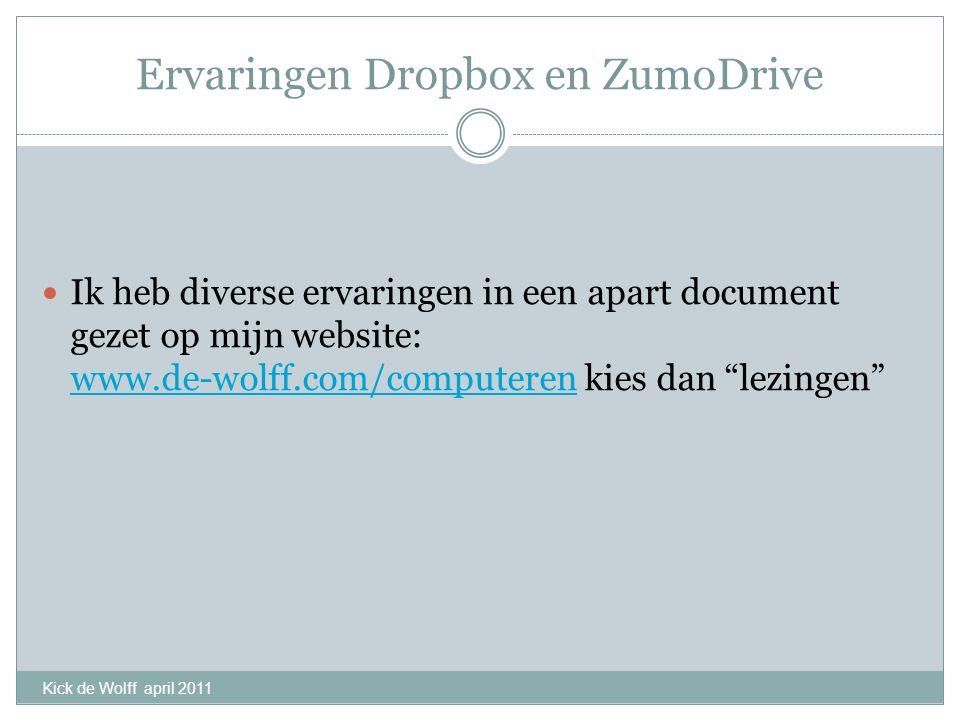 Ervaringen Dropbox en ZumoDrive Ik heb diverse ervaringen in een apart document gezet op mijn website: www.de-wolff.com/computeren kies dan lezingen www.de-wolff.com/computeren Kick de Wolff april 2011