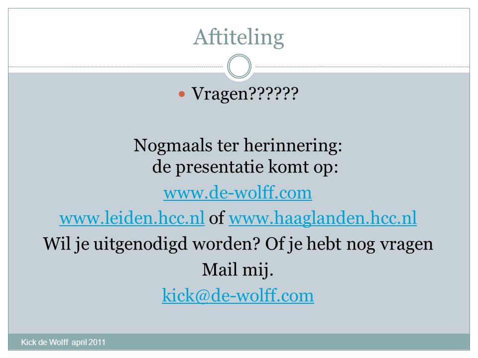 Aftiteling Vragen?????? Nogmaals ter herinnering: de presentatie komt op: www.de-wolff.com www.leiden.hcc.nlwww.leiden.hcc.nl of www.haaglanden.hcc.nl
