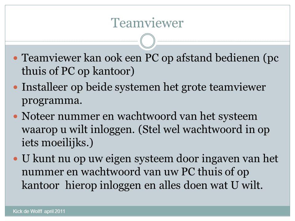 Teamviewer Teamviewer kan ook een PC op afstand bedienen (pc thuis of PC op kantoor) Installeer op beide systemen het grote teamviewer programma.