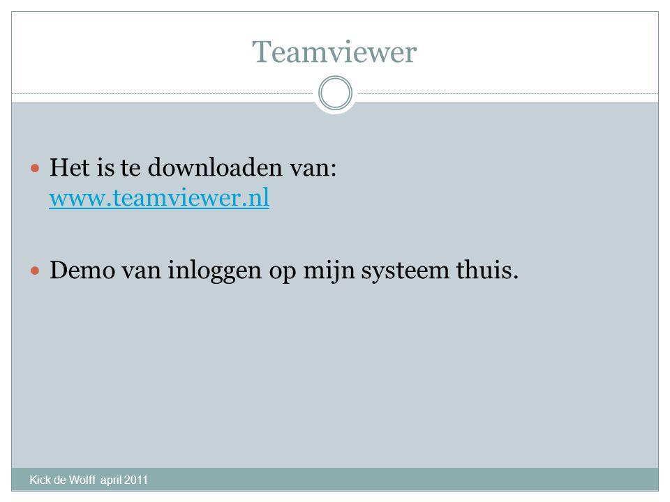 Teamviewer Het is te downloaden van: www.teamviewer.nl www.teamviewer.nl Demo van inloggen op mijn systeem thuis. Kick de Wolff april 2011