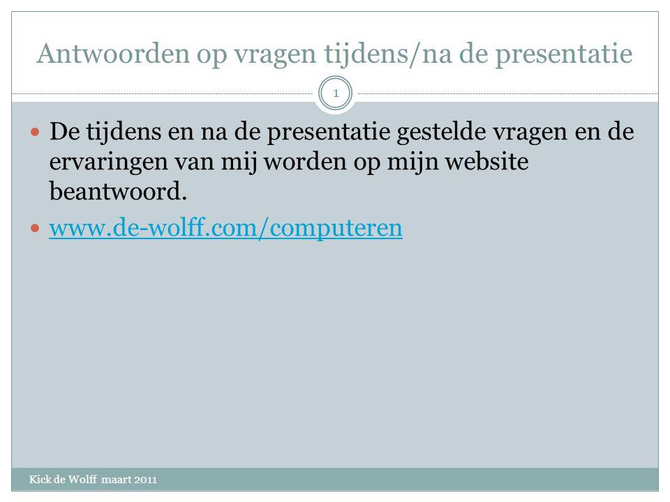 Antwoorden op vragen tijdens/na de presentatie Kick de Wolff maart 2011 De tijdens en na de presentatie gestelde vragen en de ervaringen van mij worden op mijn website beantwoord.