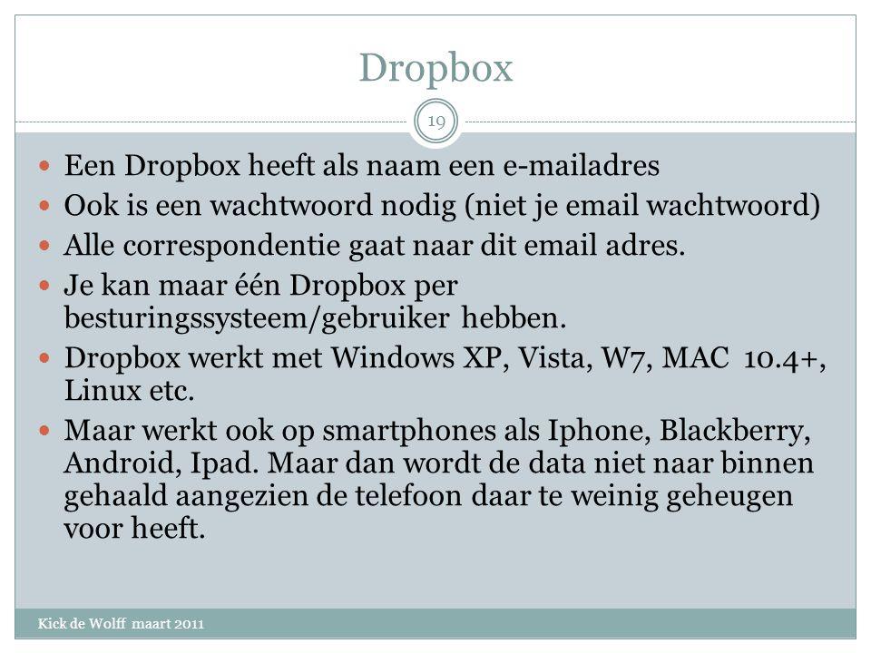 Dropbox Kick de Wolff maart 2011 Een Dropbox heeft als naam een e-mailadres Ook is een wachtwoord nodig (niet je email wachtwoord) Alle correspondentie gaat naar dit email adres.