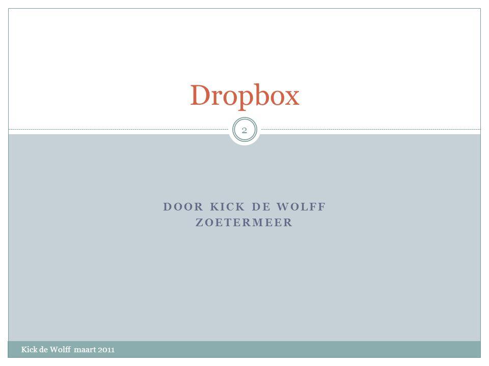 DOOR KICK DE WOLFF ZOETERMEER Dropbox Kick de Wolff maart 2011 2