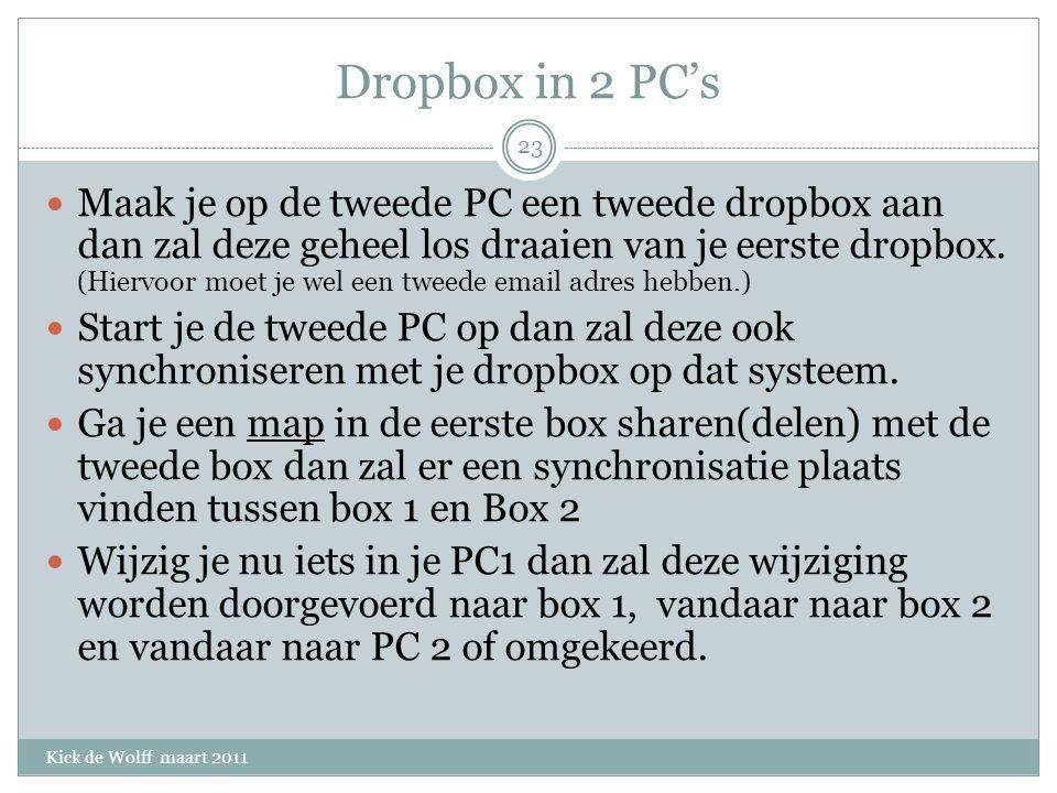Dropbox in 2 PC's Kick de Wolff maart 2011 Maak je op de tweede PC een tweede dropbox aan dan zal deze geheel los draaien van je eerste dropbox.