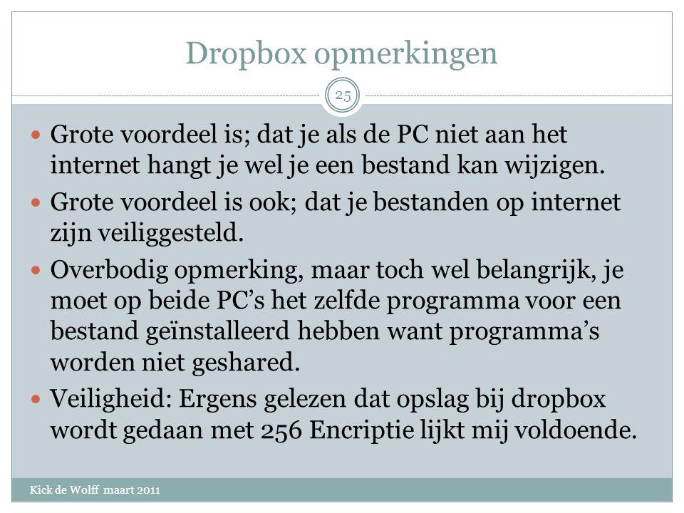 Dropbox opmerkingen Kick de Wolff maart 2011 Grote voordeel is; dat je als de PC niet aan het internet hangt je wel je een bestand kan wijzigen.