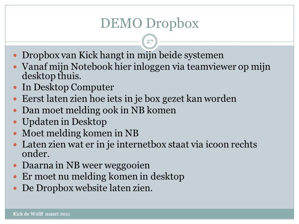 DEMO Dropbox Kick de Wolff maart 2011 Dropbox van Kick hangt in mijn beide systemen Vanaf mijn Notebook hier inloggen via teamviewer op mijn desktop thuis.