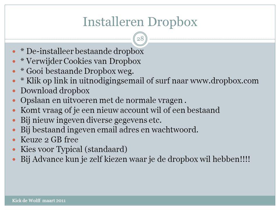 Installeren Dropbox Kick de Wolff maart 2011 * De-installeer bestaande dropbox * Verwijder Cookies van Dropbox * Gooi bestaande Dropbox weg.