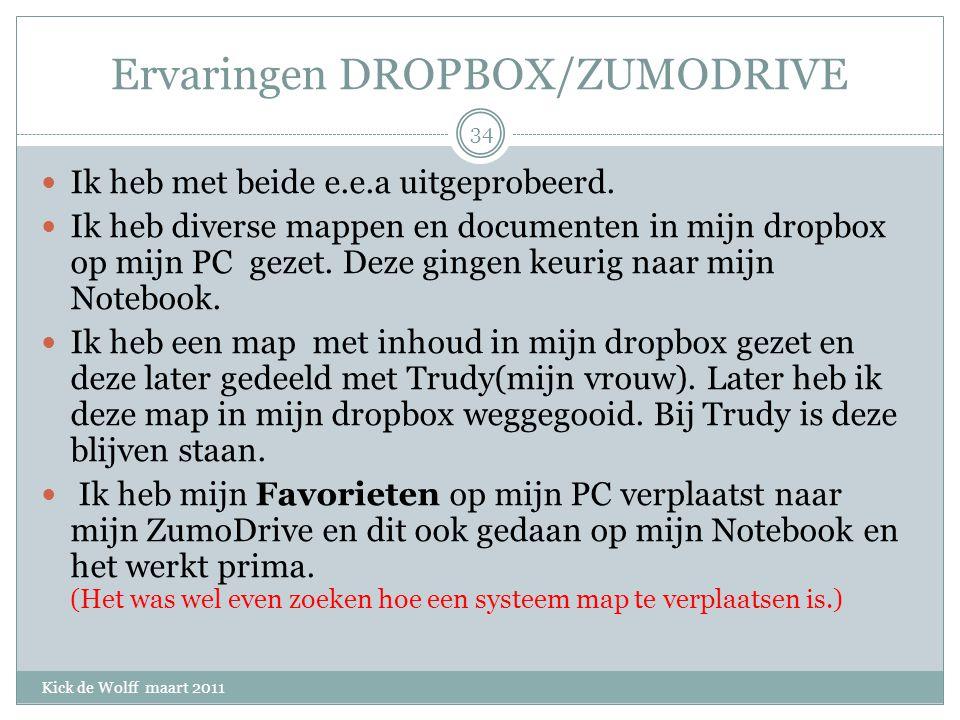 Ervaringen DROPBOX/ZUMODRIVE Kick de Wolff maart 2011 Ik heb met beide e.e.a uitgeprobeerd.