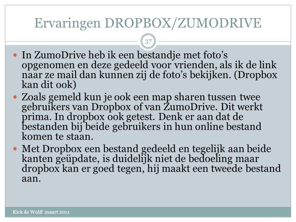 Ervaringen DROPBOX/ZUMODRIVE Kick de Wolff maart 2011 In ZumoDrive heb ik een bestandje met foto's opgenomen en deze gedeeld voor vrienden, als ik de link naar ze mail dan kunnen zij de foto's bekijken.