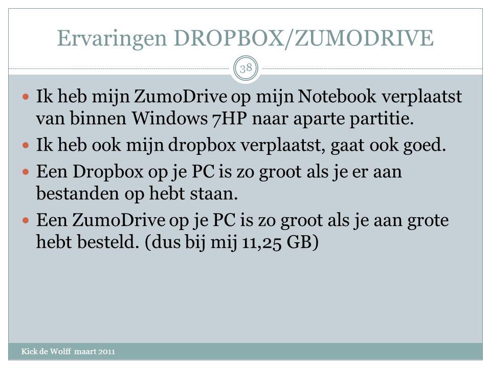Ervaringen DROPBOX/ZUMODRIVE Kick de Wolff maart 2011 Ik heb mijn ZumoDrive op mijn Notebook verplaatst van binnen Windows 7HP naar aparte partitie.
