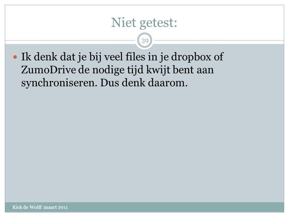 Niet getest: Kick de Wolff maart 2011 Ik denk dat je bij veel files in je dropbox of ZumoDrive de nodige tijd kwijt bent aan synchroniseren.
