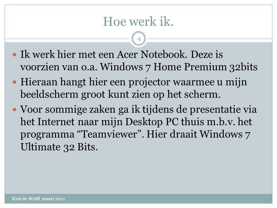 Hoe werk ik. Kick de Wolff maart 2011 Ik werk hier met een Acer Notebook.