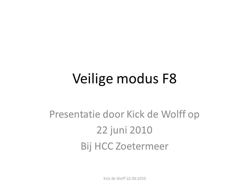 Veilige modus F8 Presentatie door Kick de Wolff op 22 juni 2010 Bij HCC Zoetermeer Kick de Wolff 22-06-2010