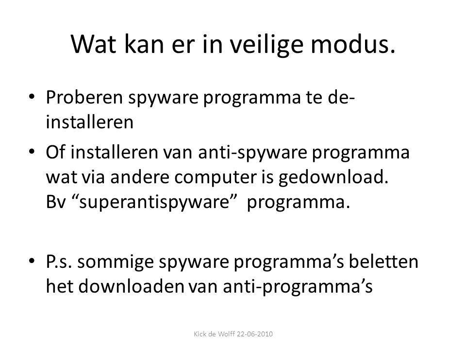 Wat kan er in veilige modus. Proberen spyware programma te de- installeren Of installeren van anti-spyware programma wat via andere computer is gedown