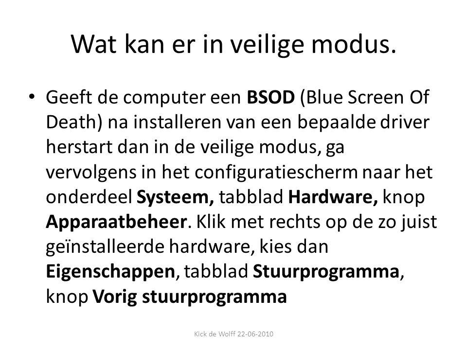Wat kan er in veilige modus. Geeft de computer een BSOD (Blue Screen Of Death) na installeren van een bepaalde driver herstart dan in de veilige modus