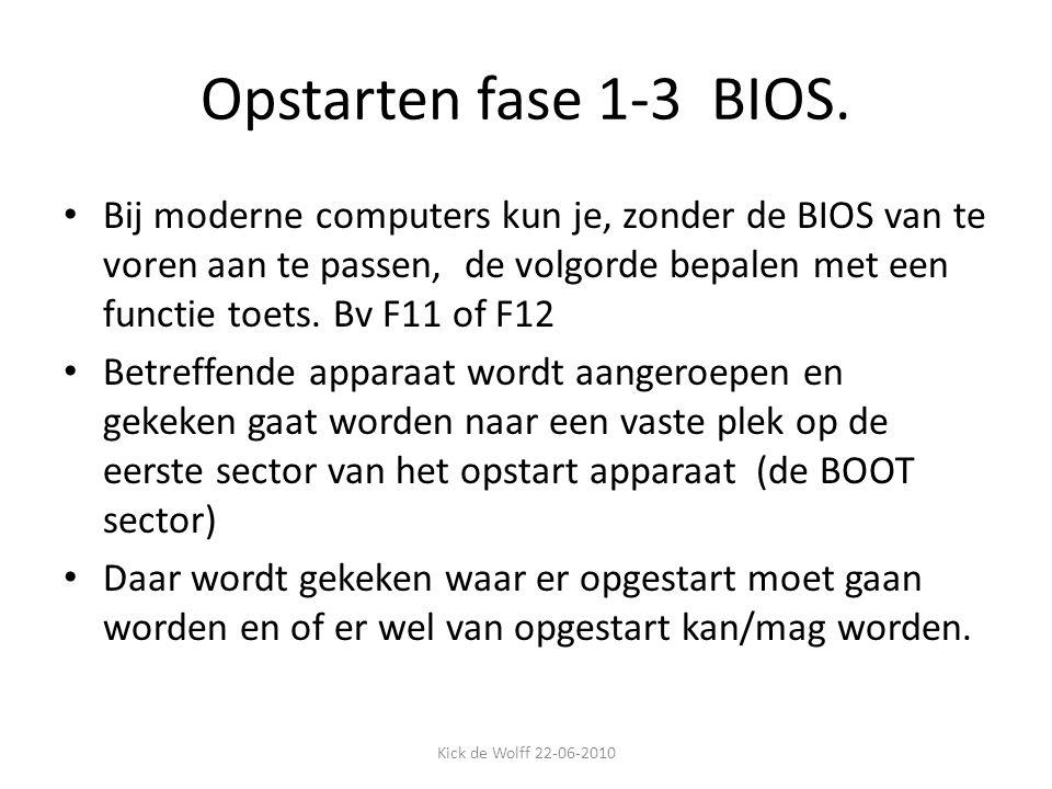 Opstarten fase 1-3 BIOS. Bij moderne computers kun je, zonder de BIOS van te voren aan te passen, de volgorde bepalen met een functie toets. Bv F11 of