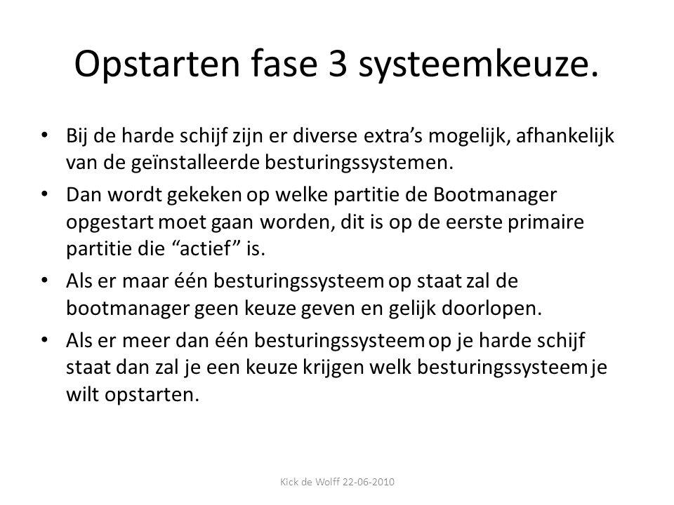 Opstarten fase 3 systeemkeuze. Bij de harde schijf zijn er diverse extra's mogelijk, afhankelijk van de geïnstalleerde besturingssystemen. Dan wordt g