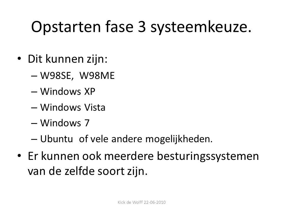 Opstarten fase 3 systeemkeuze. Dit kunnen zijn: – W98SE, W98ME – Windows XP – Windows Vista – Windows 7 – Ubuntu of vele andere mogelijkheden. Er kunn