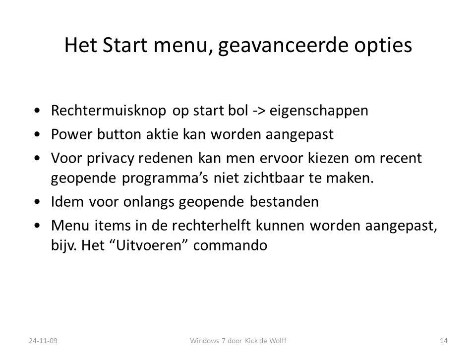 Het Start menu, geavanceerde opties Rechtermuisknop op start bol -> eigenschappen Power button aktie kan worden aangepast Voor privacy redenen kan men ervoor kiezen om recent geopende programma's niet zichtbaar te maken.