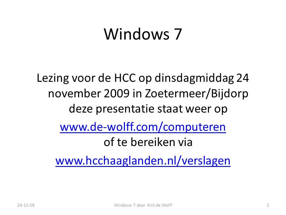 Windows 7 Lezing voor de HCC op dinsdagmiddag 24 november 2009 in Zoetermeer/Bijdorp deze presentatie staat weer op www.de-wolff.com/computeren www.de-wolff.com/computeren of te bereiken via www.hcchaaglanden.nl/verslagen 24-11-09Windows 7 door Kick de Wolff2