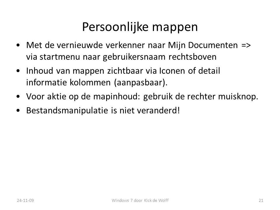 Persoonlijke mappen Met de vernieuwde verkenner naar Mijn Documenten => via startmenu naar gebruikersnaam rechtsboven Inhoud van mappen zichtbaar via Iconen of detail informatie kolommen (aanpasbaar).