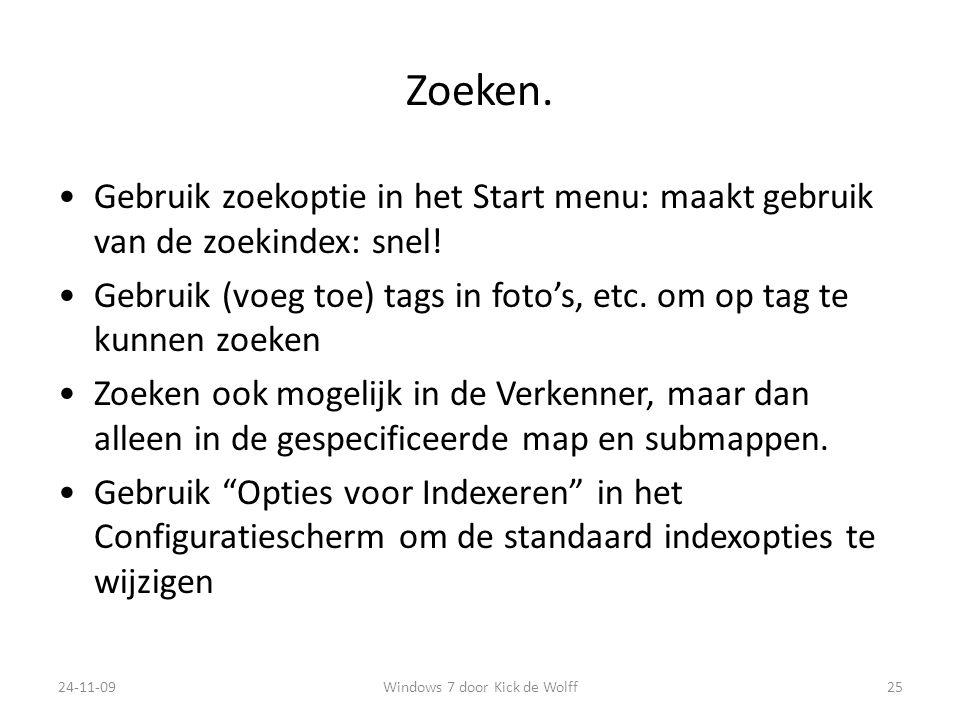 Zoeken.Gebruik zoekoptie in het Start menu: maakt gebruik van de zoekindex: snel.