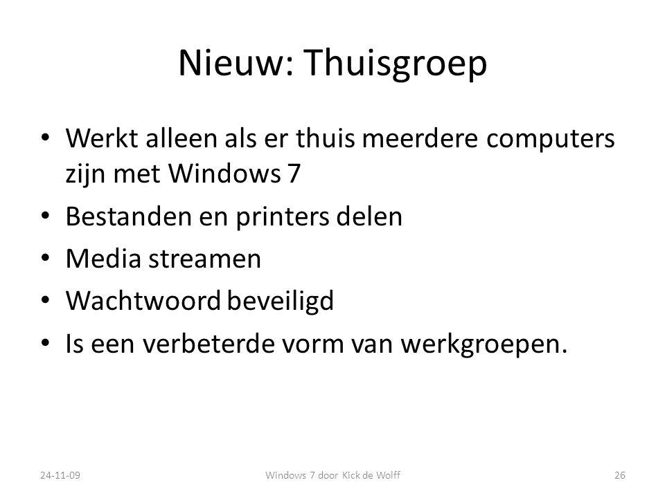 Nieuw: Thuisgroep Werkt alleen als er thuis meerdere computers zijn met Windows 7 Bestanden en printers delen Media streamen Wachtwoord beveiligd Is een verbeterde vorm van werkgroepen.