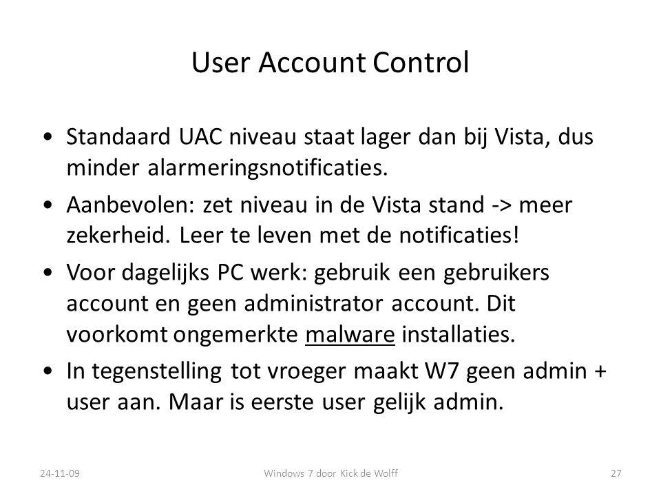User Account Control Standaard UAC niveau staat lager dan bij Vista, dus minder alarmeringsnotificaties.