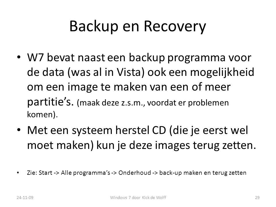 Backup en Recovery W7 bevat naast een backup programma voor de data (was al in Vista) ook een mogelijkheid om een image te maken van een of meer partitie's.