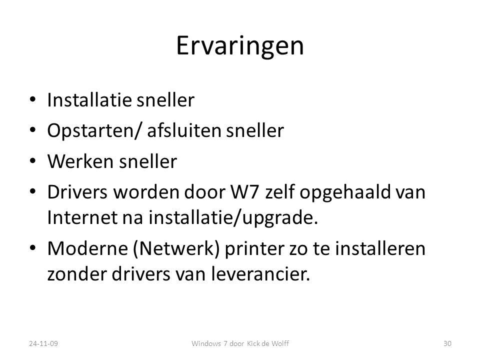 Ervaringen Installatie sneller Opstarten/ afsluiten sneller Werken sneller Drivers worden door W7 zelf opgehaald van Internet na installatie/upgrade.