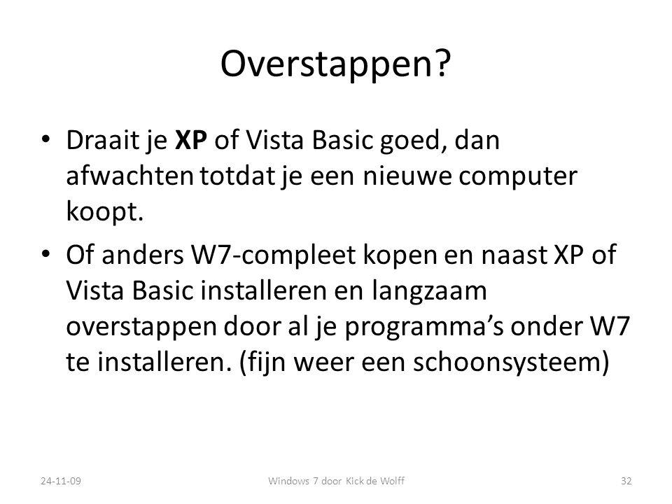 Overstappen.Draait je XP of Vista Basic goed, dan afwachten totdat je een nieuwe computer koopt.