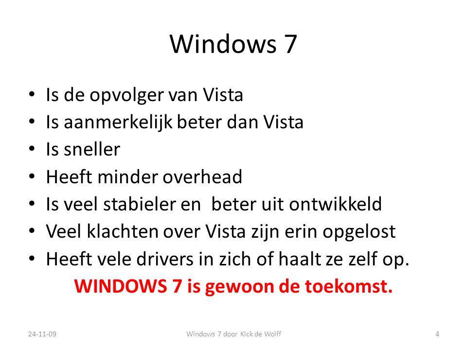 Windows 7 Is de opvolger van Vista Is aanmerkelijk beter dan Vista Is sneller Heeft minder overhead Is veel stabieler en beter uit ontwikkeld Veel klachten over Vista zijn erin opgelost Heeft vele drivers in zich of haalt ze zelf op.