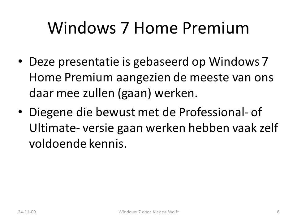 Windows 7 Home Premium Deze presentatie is gebaseerd op Windows 7 Home Premium aangezien de meeste van ons daar mee zullen (gaan) werken.