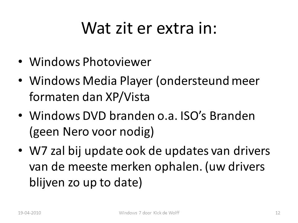 Wat zit er extra in: Windows Photoviewer Windows Media Player (ondersteund meer formaten dan XP/Vista Windows DVD branden o.a.