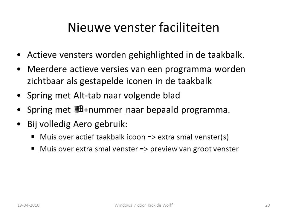 Nieuwe venster faciliteiten Actieve vensters worden gehighlighted in de taakbalk.