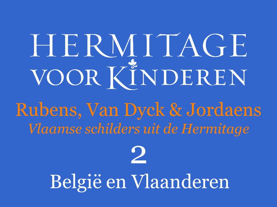 2 België en Vlaanderen Rubens, Van Dyck & Jordaens Vlaamse schilders uit de Hermitage