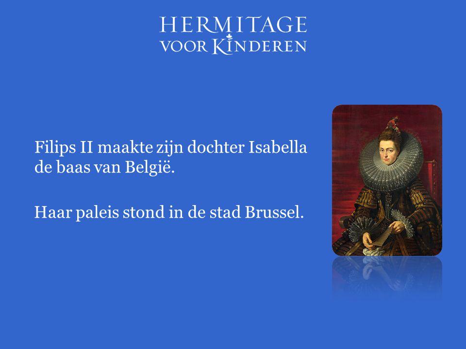 Filips II maakte zijn dochter Isabella de baas van België. Haar paleis stond in de stad Brussel.